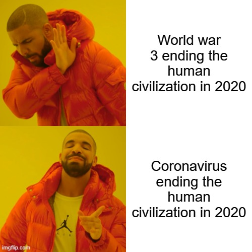 Drake Hotline Bling Meme | World war 3 ending the human civilization in 2020 Coronavirus ending the human civilization in 2020 | image tagged in memes,drake hotline bling | made w/ Imgflip meme maker