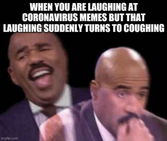 Oh shit |  WHEN YOU ARE LAUGHING AT CORONAVIRUS MEMES BUT THAT LAUGHING SUDDENLY TURNS TO COUGHING | image tagged in oh shit | made w/ Imgflip meme maker