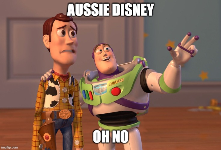 X, X Everywhere Meme | AUSSIE DISNEY OH NO | image tagged in memes,x x everywhere | made w/ Imgflip meme maker