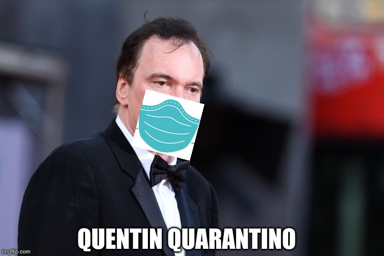 QUENTIN QUARANTINO | image tagged in quentin tarantino,quarantine,flu mask,toilet paper | made w/ Imgflip meme maker