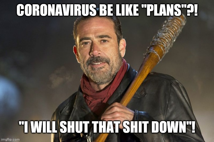 "Yup! |  CORONAVIRUS BE LIKE ""PLANS""?! ""I WILL SHUT THAT SHIT DOWN""! 
