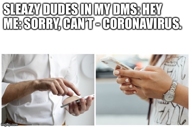 Girls in 2020 be like.... | image tagged in coronavirus,covid19,excuses | made w/ Imgflip meme maker
