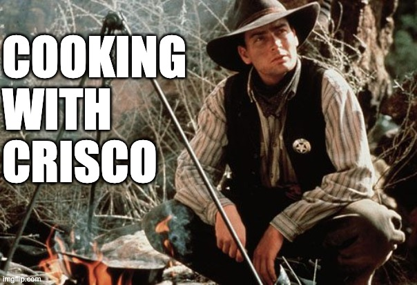 COOKING  WITH  CRISCO | image tagged in charlie sheen camp | made w/ Imgflip meme maker
