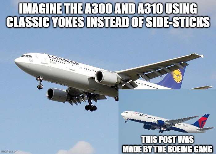 IMAGINE THE A300 AND A310 USING CLASSIC YOKES INSTEAD OF SIDE-STICKS THIS POST WAS MADE BY THE BOEING GANG | image tagged in imagine,aviation | made w/ Imgflip meme maker