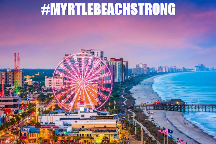 #MYRTLEBEACHSTRONG | image tagged in myrtle beach strong | made w/ Imgflip meme maker