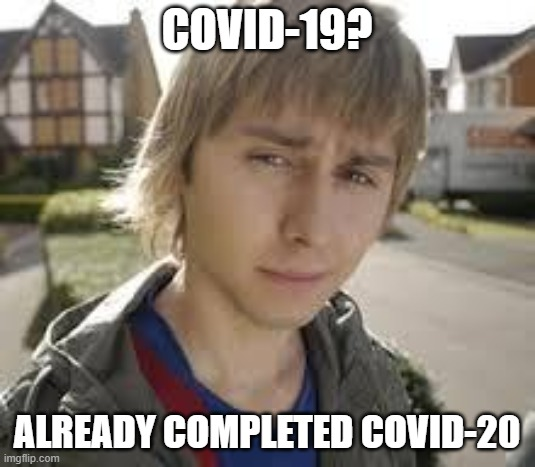 Jay completes covid-20 | COVID-19? ALREADY COMPLETED COVID-20 | image tagged in jay inbetweeners completed it,covid-19,covid19,coronavirus,corona virus,pandemic | made w/ Imgflip meme maker