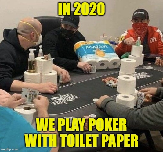 In 2020 we playing poker with toilet paper XP | IN 2020 WE PLAY POKER WITH TOILET PAPER | image tagged in funny,poker,coronavirus,toilet paper,play,memes | made w/ Imgflip meme maker