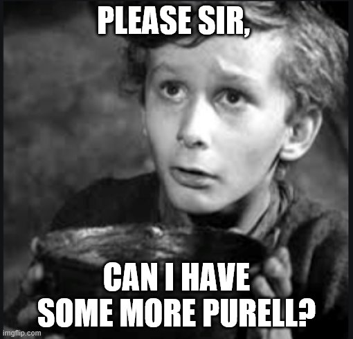 PLEASE SIR, CAN I HAVE SOME MORE PURELL? | image tagged in tiny tim | made w/ Imgflip meme maker