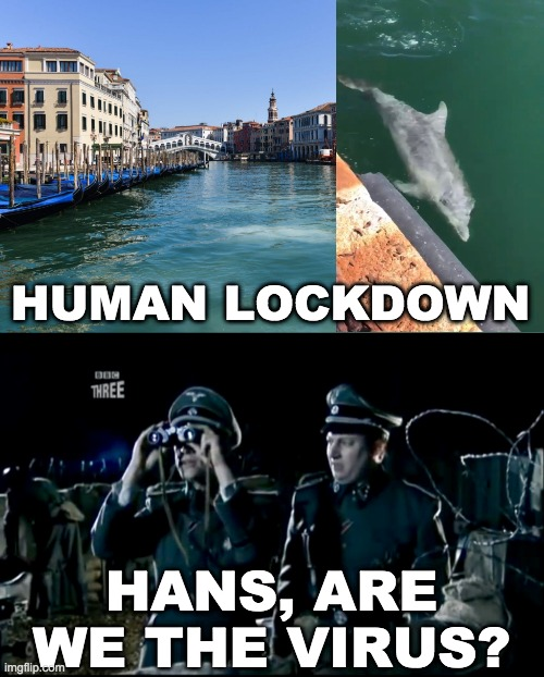 Are we the virus? |  HUMAN LOCKDOWN; HANS, ARE WE THE VIRUS? | image tagged in are we the baddies,coronavirus,corona virus,virus,climate change,lockdown | made w/ Imgflip meme maker