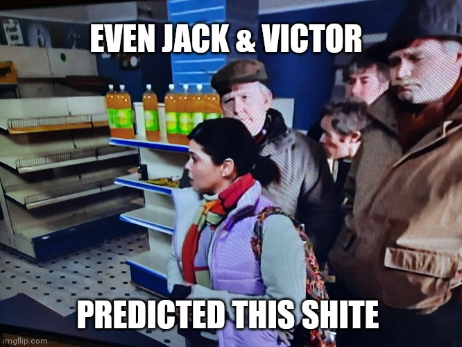 Still Game | EVEN JACK & VICTOR PREDICTED THIS SHITE | image tagged in panic,covid-19,coronavirus,pandemic,apocalypse,funny | made w/ Imgflip meme maker
