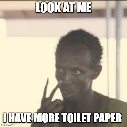 Look At Me | LOOK AT ME I HAVE MORE TOILET PAPER | image tagged in memes,look at me | made w/ Imgflip meme maker