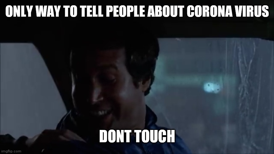 National lampoons vacation |  ONLY WAY TO TELL PEOPLE ABOUT CORONA VIRUS; DONT TOUCH | image tagged in national lampoon,chevy chase,coronavirus,touching | made w/ Imgflip meme maker