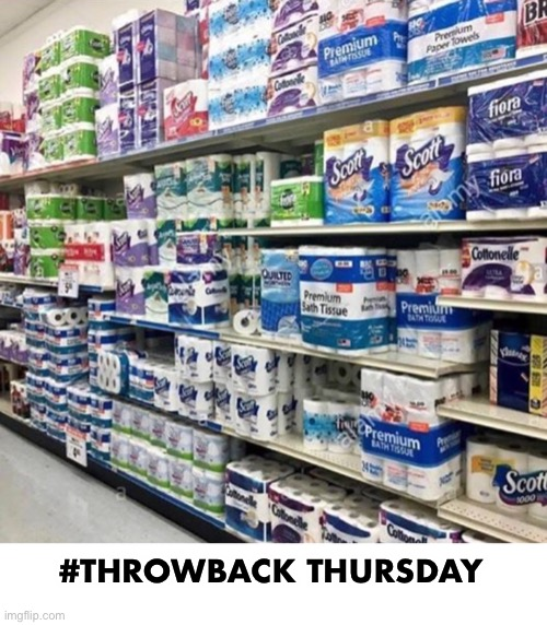 Good times!  Not so long ago... | #THROWBACK THURSDAY | image tagged in throwback thursday,toilet paper,coronavirus | made w/ Imgflip meme maker
