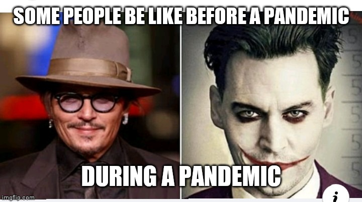 Before and after | SOME PEOPLE BE LIKE BEFORE A PANDEMIC DURING A PANDEMIC | image tagged in before and after | made w/ Imgflip meme maker