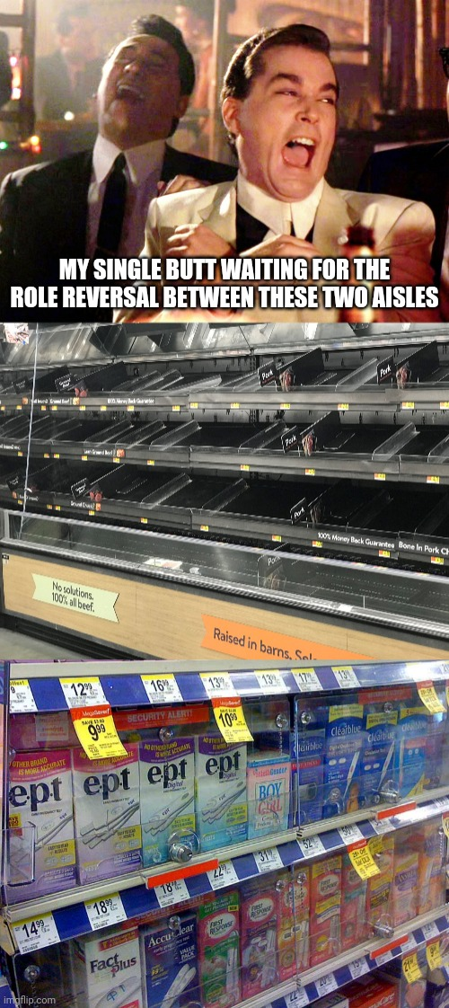 Waiting For the Role Reversal | MY SINGLE BUTT WAITING FOR THE ROLE REVERSAL BETWEEN THESE TWO AISLES | image tagged in memes,good fellas hilarious,ept,baby boom | made w/ Imgflip meme maker