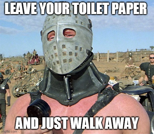 Meanwhile in Australia |  LEAVE YOUR TOILET PAPER; AND JUST WALK AWAY | image tagged in memes,meanwhile in australia,coronavirus,corona,toilet paper,tp | made w/ Imgflip meme maker