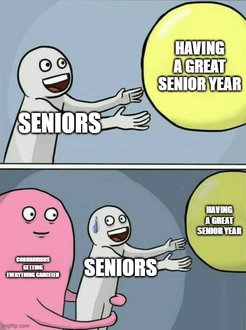 Running Away Balloon Meme | SENIORS HAVING A GREAT SENIOR YEAR CORONAVIRUS GETTING EVERYTHING CANCELED SENIORS HAVING A GREAT SENIOR YEAR | image tagged in memes,running away balloon | made w/ Imgflip meme maker
