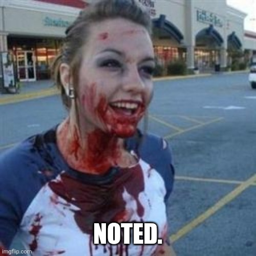 Bloody Girl | NOTED. | image tagged in bloody girl | made w/ Imgflip meme maker