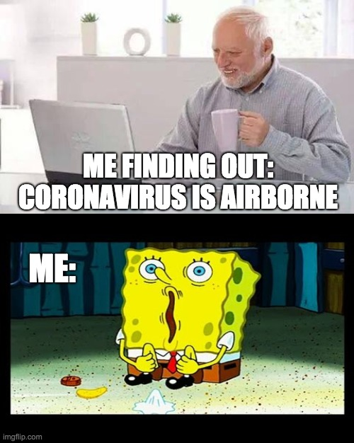 INDOORS | ME FINDING OUT: CORONAVIRUS IS AIRBORNE ME: | image tagged in spongebob,coronavirus,indoors,not going outside | made w/ Imgflip meme maker