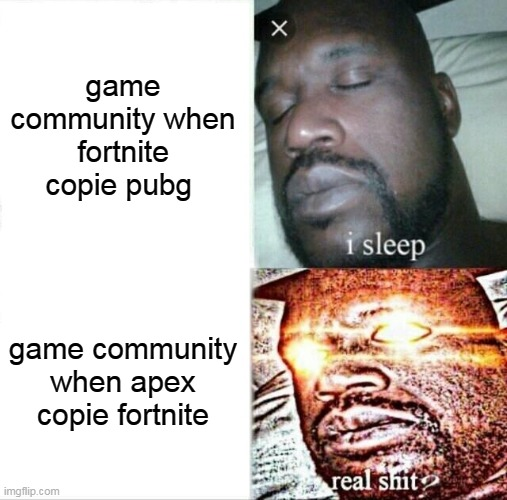 Sleeping Shaq Meme | game community when fortnite copie pubg game community when apex copie fortnite | image tagged in memes,sleeping shaq | made w/ Imgflip meme maker