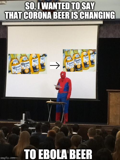 Spiderman Presentation | SO, I WANTED TO SAY THAT CORONA BEER IS CHANGING TO EBOLA BEER | image tagged in spiderman presentation | made w/ Imgflip meme maker