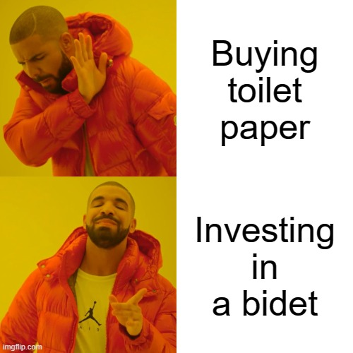 Drake Hotline Bling Meme | Buying toilet paper Investing in a bidet | image tagged in memes,drake hotline bling | made w/ Imgflip meme maker