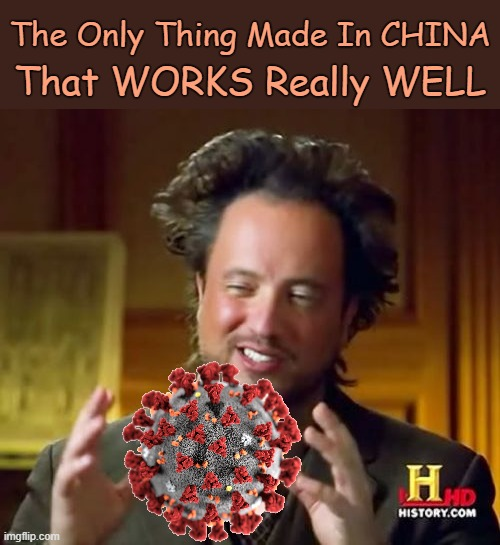 Sadly It's Taking Down Thousands Around The Globe! (╥﹏╥) | The Only Thing Made In CHINA That WORKS Really WELL | image tagged in memes,ancient aliens,coronavirus,covid-19,made in china,meme | made w/ Imgflip meme maker