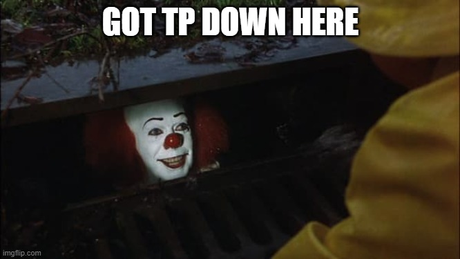 Toilet Paper,It,Clown | GOT TP DOWN HERE | image tagged in clown it | made w/ Imgflip meme maker