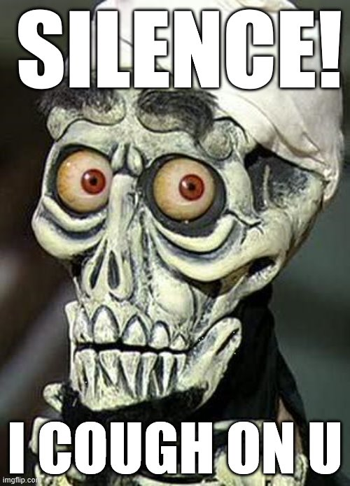 Achmed The Possibly Sick Terrorist | SILENCE! I COUGH ON U | image tagged in achmed the dead terrorist,cough,covid-19,coronavirus | made w/ Imgflip meme maker