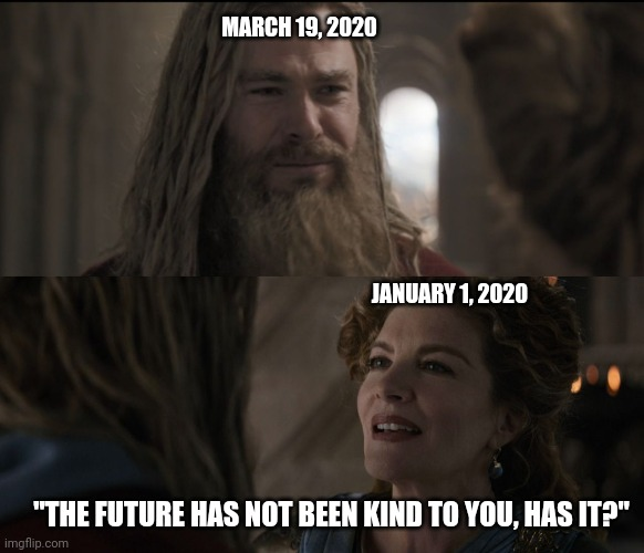 "MARCH 19, 2020 JANUARY 1, 2020 ""THE FUTURE HAS NOT BEEN KIND TO YOU, HAS IT?"" 