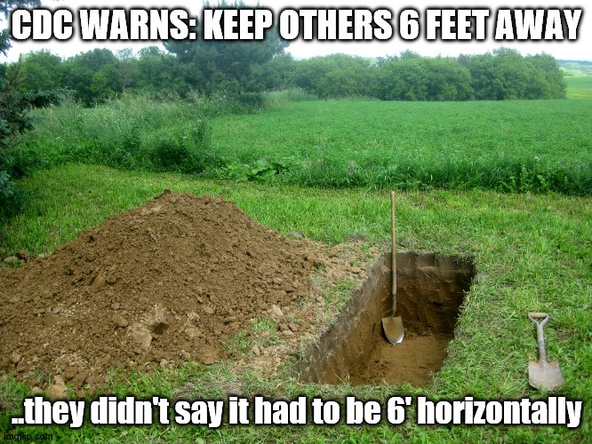 CDC Coronavirus Warning | CDC WARNS: KEEP OTHERS 6 FEET AWAY ..they didn't say it had to be 6' horizontally | image tagged in digging grave,keep others 6' away | made w/ Imgflip meme maker