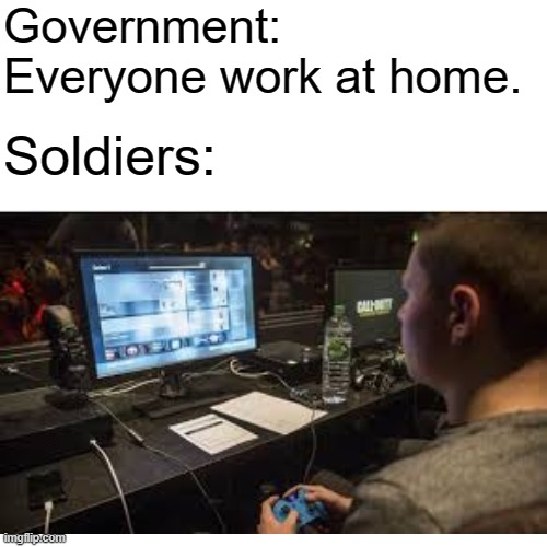 Government: Everyone work at home. Soldiers: | image tagged in coronavirus | made w/ Imgflip meme maker