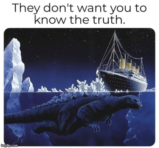 The government covers up everything. | image tagged in titanic,godzilla,cover up | made w/ Imgflip meme maker