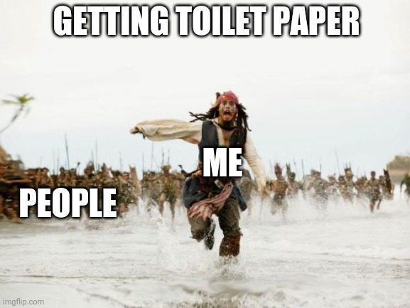 Jack Sparrow Being Chased Meme | GETTING TOILET PAPER PEOPLE ME | image tagged in memes,jack sparrow being chased | made w/ Imgflip meme maker
