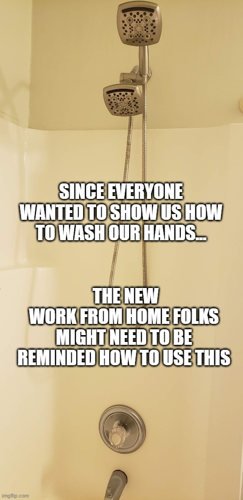SINCE EVERYONE WANTED TO SHOW US HOW TO WASH OUR HANDS... THE NEW   WORK FROM HOME FOLKS MIGHT NEED TO BE REMINDED HOW TO USE THIS | image tagged in work from home,coronavirus | made w/ Imgflip meme maker