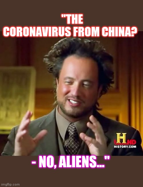 "Ancient Aliens Meme | ""THE CORONAVIRUS FROM CHINA? - NO, ALIENS..."" 