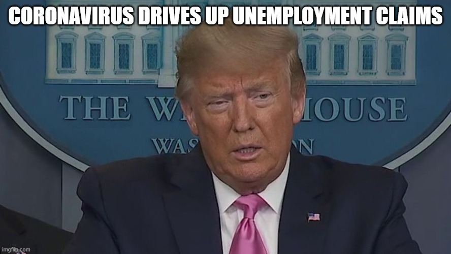 If Only You Knew How Bad Things Really Are |  CORONAVIRUS DRIVES UP UNEMPLOYMENT CLAIMS | image tagged in if only you knew how bad things really are | made w/ Imgflip meme maker