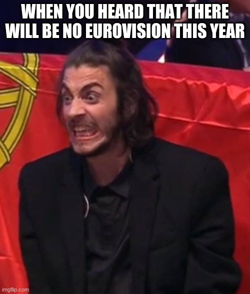 And all the artists are now under self-quarantine |  WHEN YOU HEARD THAT THERE WILL BE NO EUROVISION THIS YEAR | image tagged in angry salvador,eurovision,funny,coronavirus | made w/ Imgflip meme maker