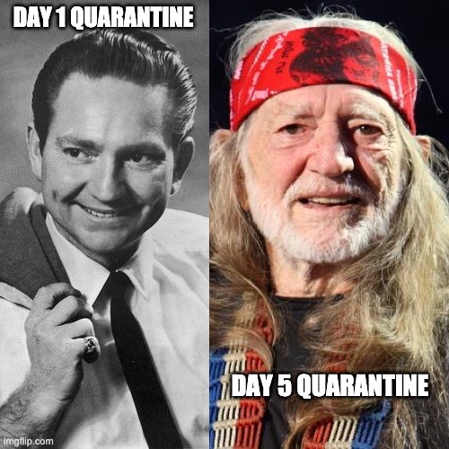 DAY 1 QUARANTINE; DAY 5 QUARANTINE | image tagged in quarantine,social distancing,coronavirus,willie nelson | made w/ Imgflip meme maker