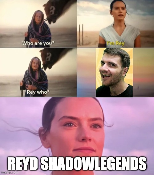 Rey Who? |  REYD SHADOWLEGENDS | image tagged in rey who | made w/ Imgflip meme maker