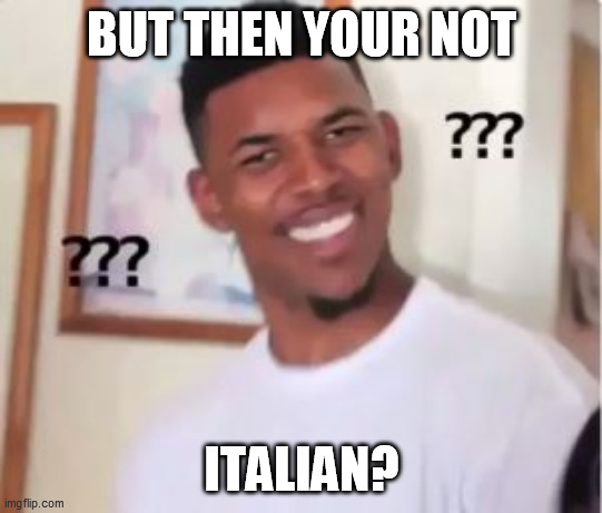 Nick Young | BUT THEN YOUR NOT ITALIAN? | image tagged in nick young | made w/ Imgflip meme maker