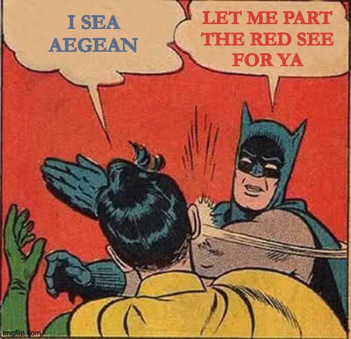 Boutique Slap | I SEA AEGEAN LET ME PART    THE RED SEE         FOR YA | image tagged in memes,batman slapping robin,see nobody cares,we don't do that here,true,colors | made w/ Imgflip meme maker