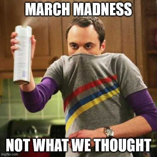 March Madness |  MARCH MADNESS; NOT WHAT WE THOUGHT | image tagged in march madness | made w/ Imgflip meme maker