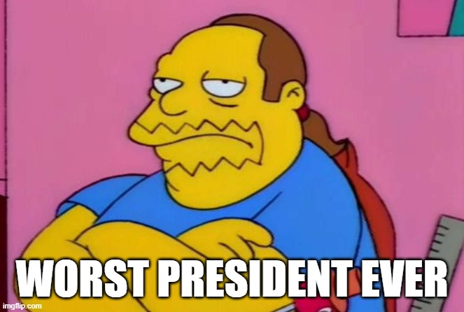 "Comic Book Guy ""Worst President Ever"" 