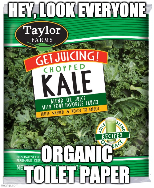 Kale |  HEY, LOOK EVERYONE; ORGANIC TOILET PAPER | image tagged in kale | made w/ Imgflip meme maker