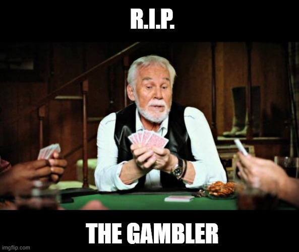 Kenny Rogers 1938-2020 |  R.I.P. THE GAMBLER | image tagged in kenny rogers playing cards,r i p,sad,country music | made w/ Imgflip meme maker
