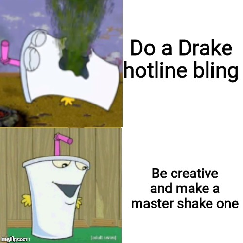 Master Shake Hotline bling | Do a Drake hotline bling Be creative and make a master shake one | image tagged in master shake hotline bling | made w/ Imgflip meme maker