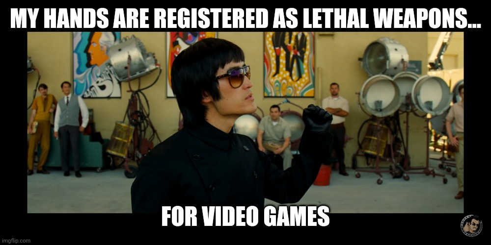Bruce Lee Is A Lethal Gamer |  MY HANDS ARE REGISTERED AS LETHAL WEAPONS... FOR VIDEO GAMES | image tagged in bruce lee,video games,funny,quentin tarantino | made w/ Imgflip meme maker
