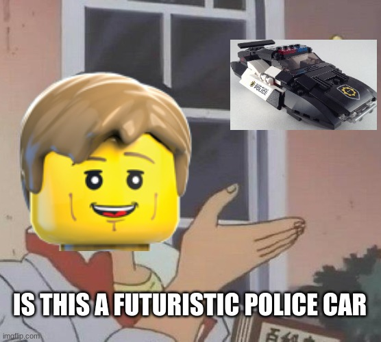 Chase Mcchain's new police car |  IS THIS A FUTURISTIC POLICE CAR | image tagged in memes,is this a pigeon,lego city,lego,police | made w/ Imgflip meme maker