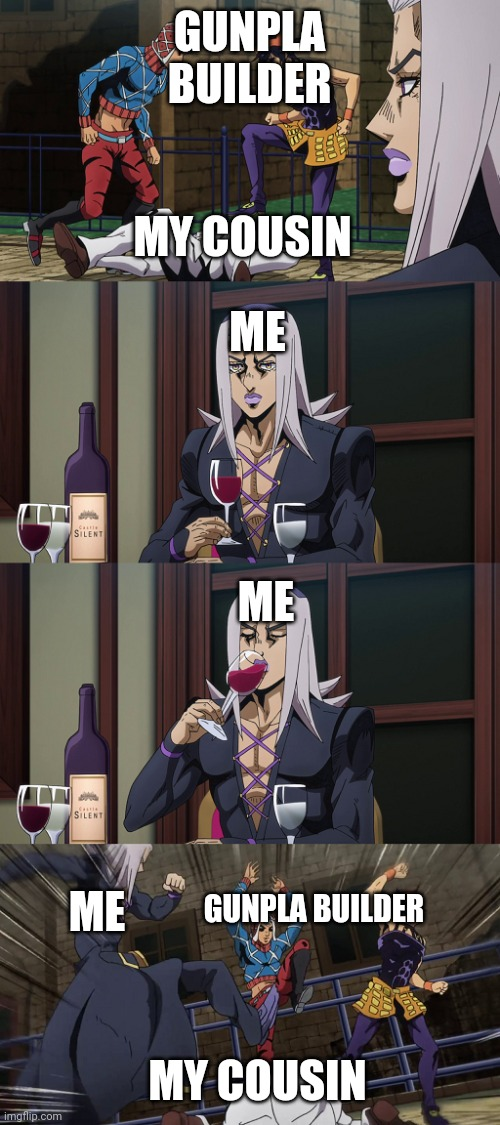 Abbacchio joins in the fun |  GUNPLA BUILDER; MY COUSIN; ME; ME; ME; GUNPLA BUILDER; MY COUSIN | image tagged in abbacchio joins in the fun | made w/ Imgflip meme maker